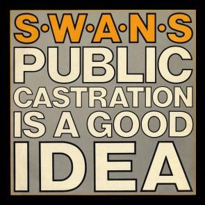 Public Castration Is A Good Idea (Live)_Swans